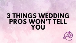 3 Things Wedding Pros Won't Tell You