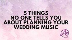5 Things No One tells you about Planning Your Wedding Music