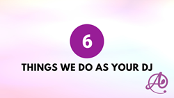 6 Things We Do As Your DJ