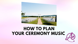 How To Plan Your Ceremony Music