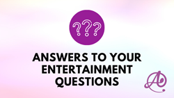 Answers to Your Entertainment Questions