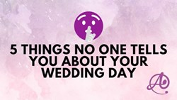 5 Things No One Tells You About Your Wedding Day