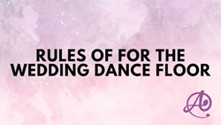 Rules of for the Wedding Dance Floor