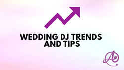 Wedding DJ Trends and Tips