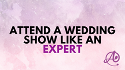 Attend a Wedding show like an EXPERT